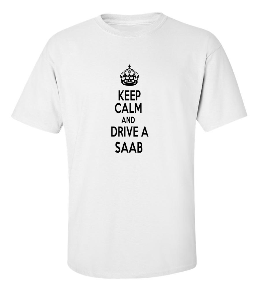 Keep Calm And Drive  A Saab T-Shirt