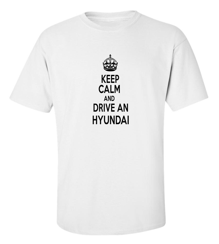 Keep Calm And Drive A Hyundai T-Shirt