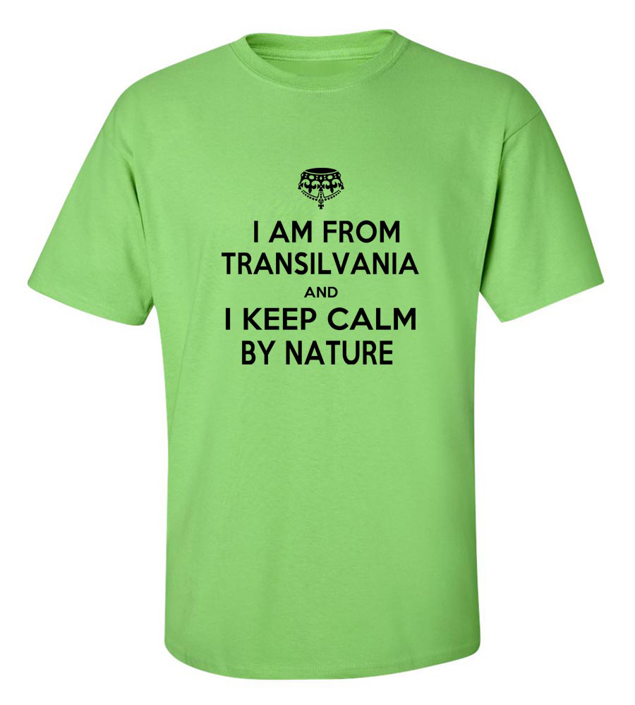 I Am From Transilvania And I Keep Calm By Nature T- Shirt